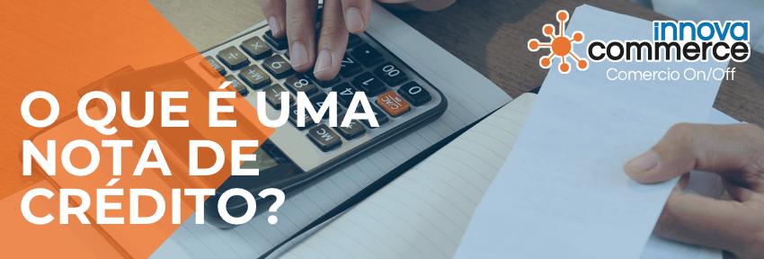 O que é uma Nota de Crédito?