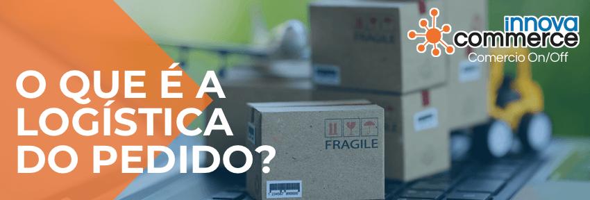 O que é a logística do pedido?