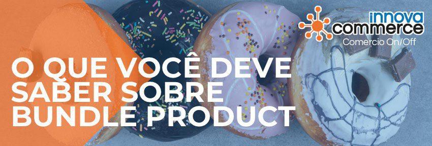 O que você deve saber sobre bundle product