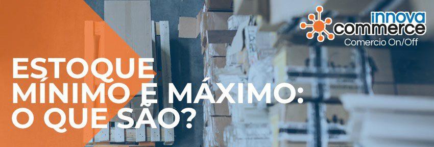 Estoque Mínimo e Máximo: O que São?